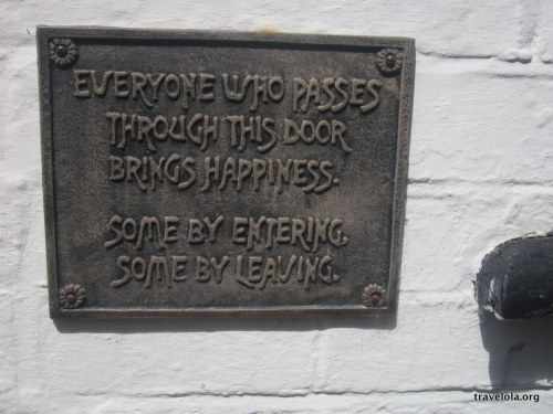 A sign seen outside a pub in Herefordshire that reads: Everyone who passes through this door brings happiness. Some by entering. Some by leaving.
